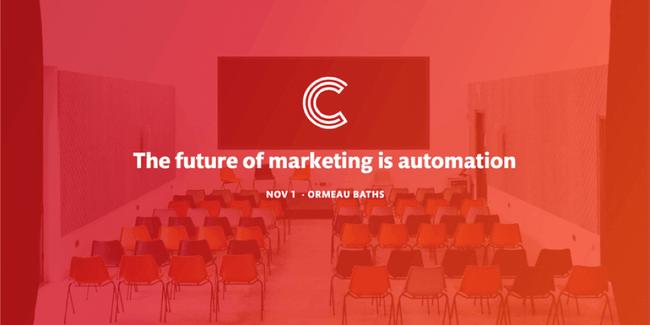 The future of marketing is automation, November 1st, 2018 at Ormeau Baths, Belfast